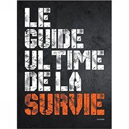 Outdoor Le Guide Ultime De La Survie 2017