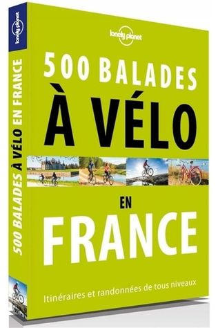 Lonely Planet France - 500 Balades À Vélo 1 2017
