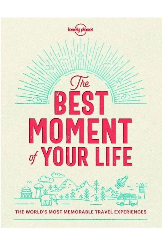 Lonely Planet The Best Moment Of Your Life 2018