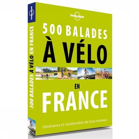 Lonely Planet France - 500 Balades À Vélo En France 1 Lp 2017