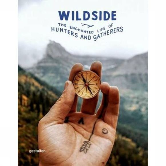 GESTALTEN Wildside - The Enchanted Life Of Hunters And Gatherers 2016