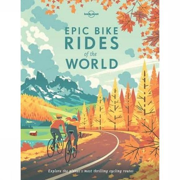 Lonely Planet Epic Bike Rides Of The World 2016